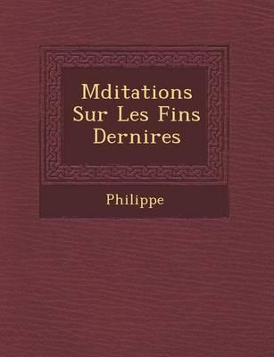 M Ditations Sur Les Fins Derni Res (Paperback)