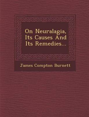 On Neuralagia, Its Causes and Its Remedies... (Paperback)