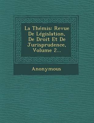 La Themis: Revue de Legislation, de Droit Et de Jurisprudence, Volume 2... (Paperback)