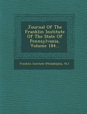 Journal of the Franklin Institute of the State of Pennsylvania, Volume 184... (Paperback)