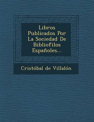 Libros Publicados Por La Sociedad de Bibliofilos Espanoles... (Paperback)