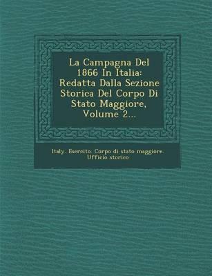 La Campagna del 1866 in Italia: Redatta Dalla Sezione Storica del Corpo Di Stato Maggiore, Volume 2... (Paperback)