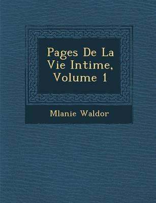 Pages de La Vie Intime, Volume 1 (Paperback)