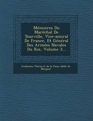 Memoires Du Marechal de Tourville, Vice-Amiral de France, Et General Des Armees Navales Du Roi, Volume 3... (Paperback)