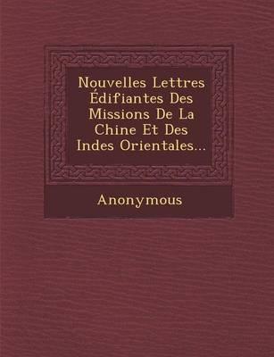 Nouvelles Lettres Edifiantes Des Missions de La Chine Et Des Indes Orientales... (Paperback)