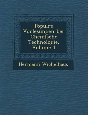 Popul Re Vorlesungen Ber Chemische Technologie, Volume 1 (Paperback)