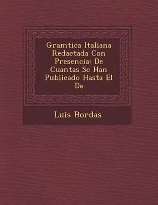 Gram Tica Italiana Redactada Con Presencia: de Cuantas Se Han Publicado Hasta El D a (Paperback)