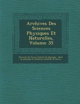 Archives Des Sciences Physiques Et Naturelles, Volume 35 (Paperback)