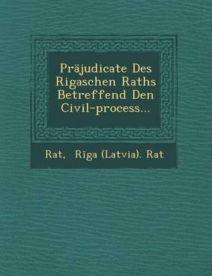 Prajudicate Des Rigaschen Raths Betreffend Den Civil-Process... (Paperback)