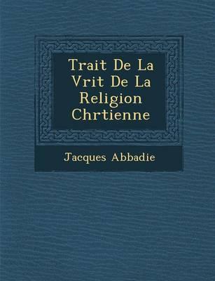 Trait de La V Rit de La Religion Chr Tienne (Paperback)