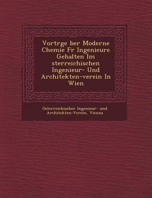 Vortr GE Ber Moderne Chemie Fur Ingenieure Gehalten Im Sterreichischen Ingenieur- Und Architekten-Verein in Wien (Paperback)