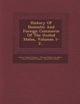 History of Domestic and Foreign Commerce of the United States, Volumes 1-2... (Paperback)
