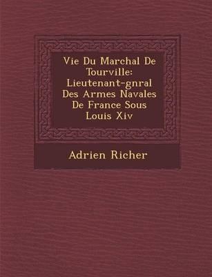 Vie Du Mar Chal de Tourville: Lieutenant-G N Ral Des Arm Es Navales de France Sous Louis XIV (Paperback)