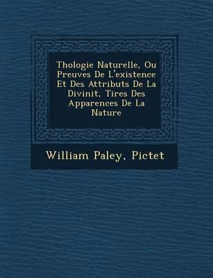 Th Ologie Naturelle, Ou Preuves de L'Existence Et Des Attributs de La Divinit, Tir Es Des Apparences de La Nature (Paperback)