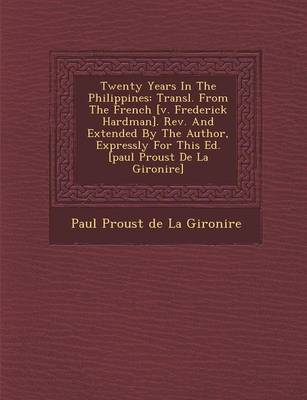 Twenty Years in the Philippines: Transl. from the French [V. Frederick Hardman]. REV. and Extended by the Author, Expressly for This Ed. [Paul Proust (Paperback)