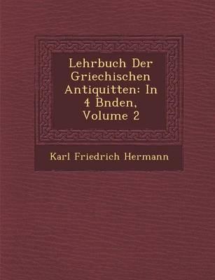 Lehrbuch Der Griechischen Antiquit Ten: In 4 B Nden, Volume 2 (Paperback)