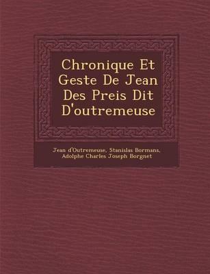 Chronique Et Geste de Jean Des Preis Dit D'Outremeuse (Paperback)