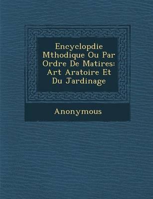 Encyclop Die M Thodique Ou Par Ordre de Mati Res: Art Aratoire Et Du Jardinage (Paperback)