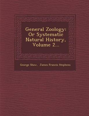General Zoology: Or Systematic Natural History, Volume 2... (Paperback)