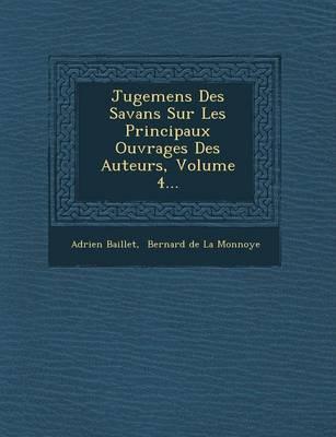 Jugemens Des Savans Sur Les Principaux Ouvrages Des Auteurs, Volume 4... (Paperback)