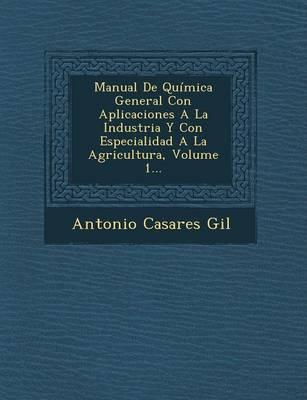 Manual de Quimica General Con Aplicaciones a la Industria y Con Especialidad a la Agricultura, Volume 1... (Paperback)