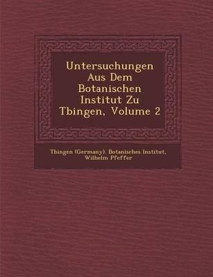 Untersuchungen Aus Dem Botanischen Institut Zu T Bingen, Volume 2 (Paperback)