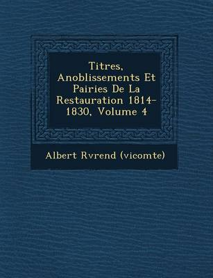 Titres, Anoblissements Et Pairies de La Restauration 1814-1830, Volume 4 (Paperback)