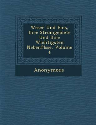 Weser Und EMS, Ihre Stromgebiete Und Ihre Wichtigsten Nebenfl Sse, Volume 4 (Paperback)