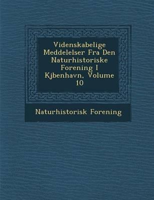 Videnskabelige Meddelelser Fra Den Naturhistoriske Forening I KJ Benhavn, Volume 10 (Paperback)