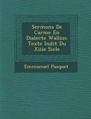Sermons de Car Me En Dialecte Wallon: Texte in Dit Du Xiiie Si Cle (Paperback)