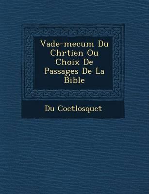 Vade-Mecum Du Chr Tien Ou Choix de Passages de La Bible (Paperback)