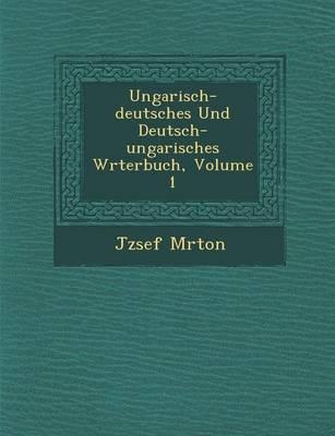 Ungarisch-Deutsches Und Deutsch-Ungarisches W Rterbuch, Volume 1 (Paperback)