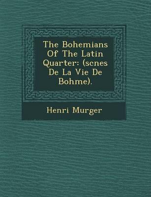The Bohemians of the Latin Quarter: (Sc Nes de La Vie de Boh Me). (Paperback)