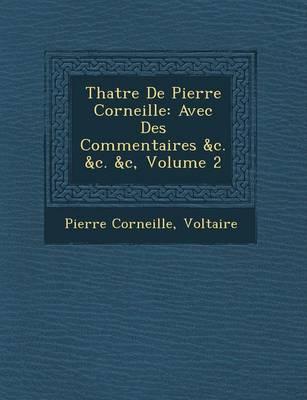 Th Atre de Pierre Corneille: Avec Des Commentaires &C. &C. &C, Volume 2 (Paperback)