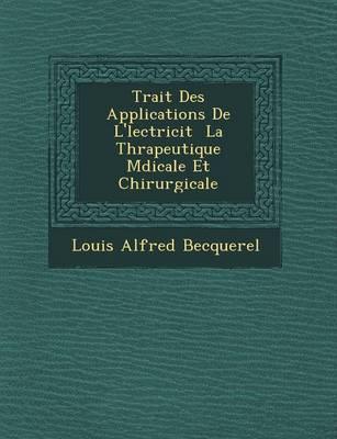 Trait Des Applications de L' Lectricit La Th Rapeutique M Dicale Et Chirurgicale (Paperback)