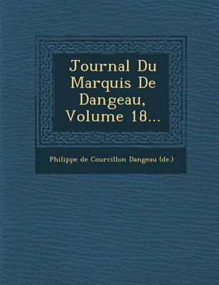 Journal Du Marquis de Dangeau, Volume 18... (Paperback)