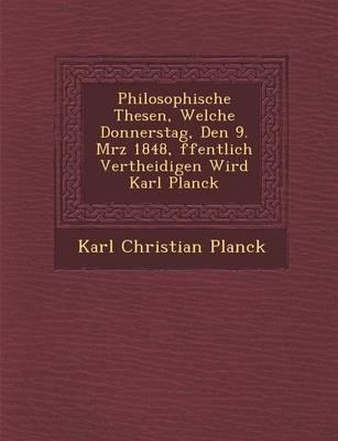Philosophische Thesen, Welche Donnerstag, Den 9. M Rz 1848, Ffentlich Vertheidigen Wird Karl Planck (Paperback)