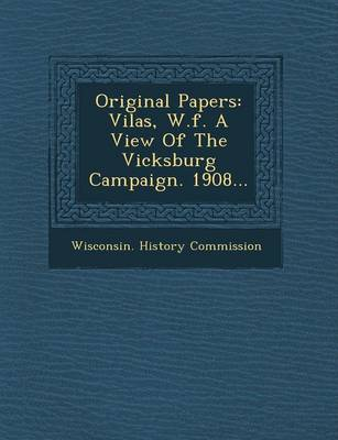 Original Papers: Vilas, W.F. a View of the Vicksburg Campaign. 1908... (Paperback)