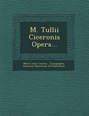 M. Tullii Ciceronis Opera... (Paperback)