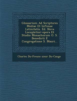 Glossarium Ad Scriptores Mediae Et Infimae Latinitatis. Ed. Nova Locupletior-Opera Et Studio Monachorum O. S. Benedicti E Congregatione S. Mauri... (Paperback)