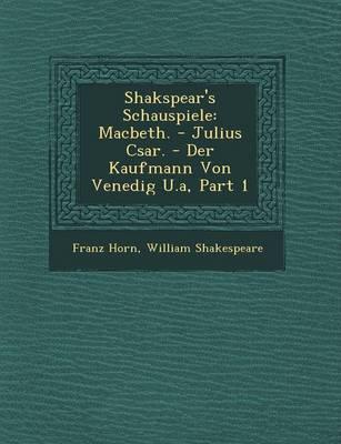 Shakspear's Schauspiele: Macbeth. - Julius C Sar. - Der Kaufmann Von Venedig U.A, Part 1 (Paperback)
