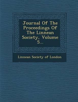 Journal of the Proceedings of the Linnean Society, Volume 5... (Paperback)