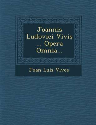 Joannis Ludovici Vivis ... Opera Omnia... (Paperback)