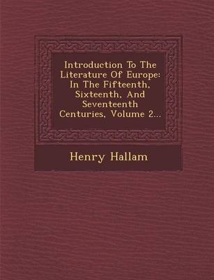 Introduction to the Literature of Europe: In the Fifteenth, Sixteenth, and Seventeenth Centuries, Volume 2... (Paperback)
