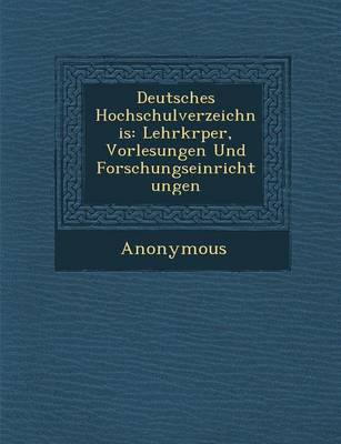 Deutsches Hochschulverzeichnis: Lehrk Rper, Vorlesungen Und Forschungseinrichtungen (Paperback)
