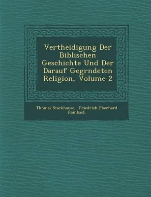 Vertheidigung Der Biblischen Geschichte Und Der Darauf Gegr Ndeten Religion, Volume 2 (Paperback)