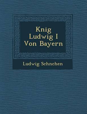 K Nig Ludwig I Von Bayern (Paperback)