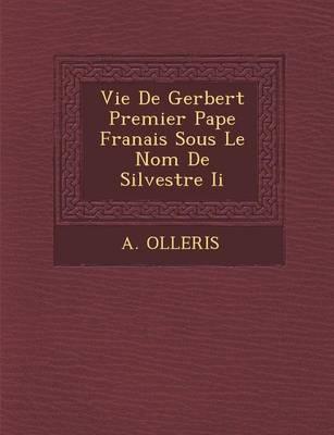 Vie de Gerbert Premier Pape Fran Ais Sous Le Nom de Silvestre II (Paperback)