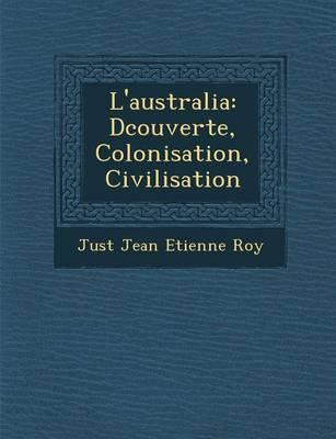 L'Australia: D Couverte, Colonisation, Civilisation (Paperback)