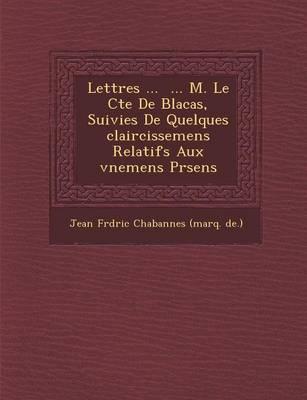 Lettres ... ... M. Le Cte de Blacas, Suivies de Quelques Claircissemens Relatifs Aux V Nemens PR Sens (Paperback)